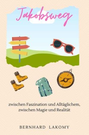 Buchcover zu Jakobsweg - Zwischen Faszination und Alltäglichem von Bernhard Lakomy - Genre: ratgeber