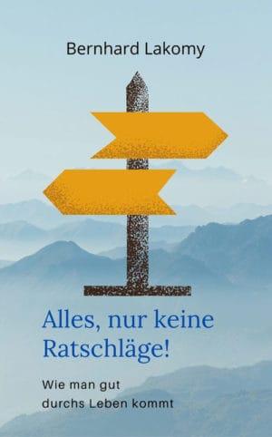 Buchcover zu Alles, nur keine Ratschläge! - Wie man gut durchs Leben kommt von Bernhard Lakomy - Genre: sachbuecher