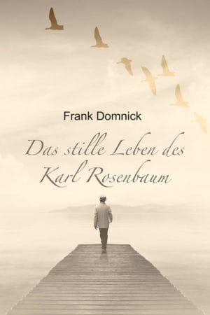 Buchcover zu Das stille Leben des Karl Rosenbaum von Frank Domnick - Genre: gesellschaftsromane, drama