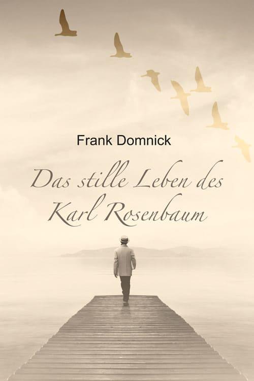 Das stille Leben des Karl Rosenbaum von Frank Domnick