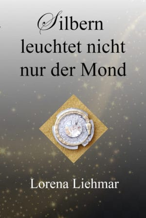Buchcover zu Silbern leuchtet nicht nur der Mond von Lorena Liehmar - Genre: fantasy