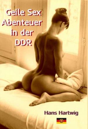 Buchcover zu Geile Sex Abenteuer in der DDR von Hans Hartwig - Genre: erotik