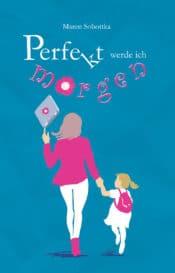 Buchcover zu Perfekt werde ich morgen von Maren Sobottka - Genre: gesellschaftsromane, humor