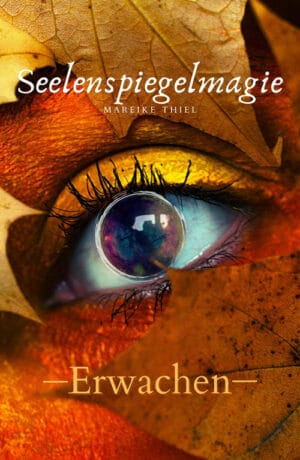 Buchcover zu Seelenspiegelmagie - Erwachen von Mareike Thiel - Genre: liebesromane, fantasy