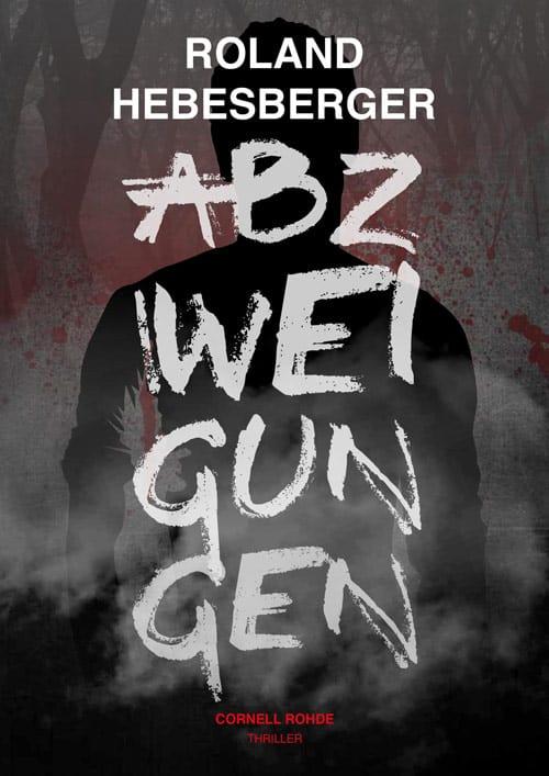 Buchcover zu Abzweigungen - Cornell Rohde von Roland Hebesberger - Genre: thriller