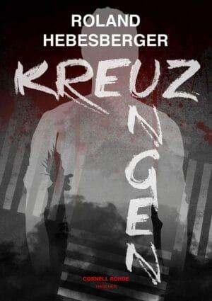 Buchcover zu Kreuzungen - Cornell Rohde von Roland Hebesberger - Genre: thriller