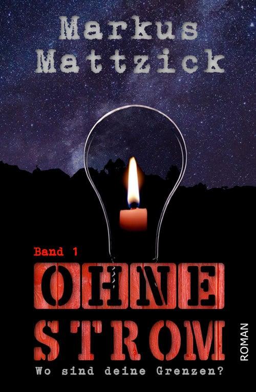 Buchcover zu Ohne Strom - Wo sind deine Grenzen? von Markus Mattzick - Genre: thriller, dystopie